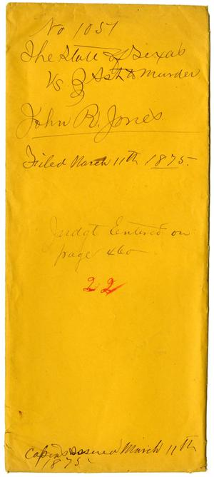 Documents pertaining to the case of The State of Texas vs. John R. Jones, cause no. 1051, 1875