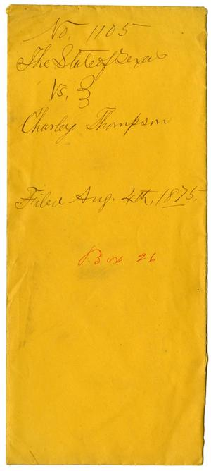 Documents pertaining to the case of The State of Texas vs. Charley Thompson, cause no. 1105, 1875