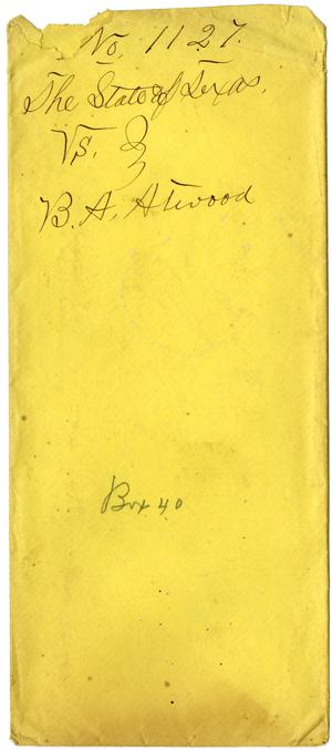 Primary view of object titled 'Documents pertaining to the case of The State of Texas vs. B. A. Atwood, cause no. 1127, 1875'.