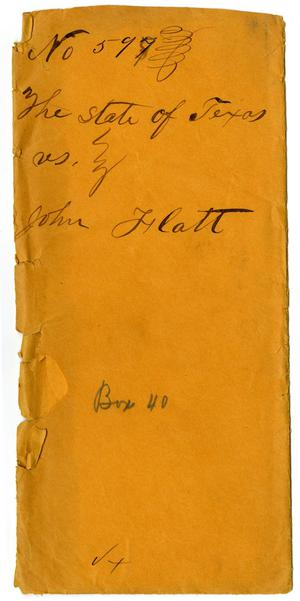 Primary view of object titled 'Documents pertaining to the case of The State of Texas vs. John Flatt, cause no. 597, 1871'.