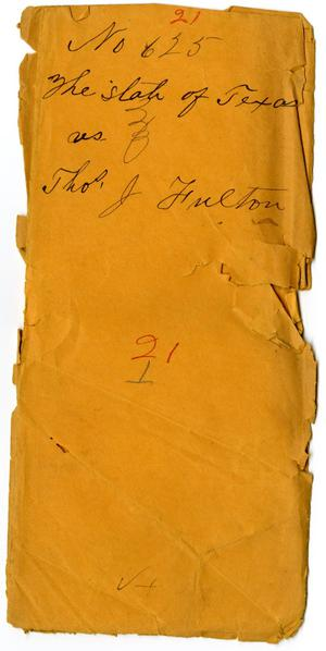 Primary view of object titled 'Documents pertaining to the case of The State of Texas vs. Thomas J. Fulton, cause no. 625, 1871'.