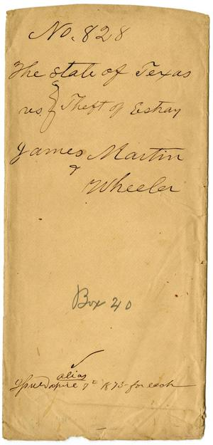 Documents pertaining to the case of The State of Texas vs. James Martin and Wheeler, cause no. 828[a], 1873