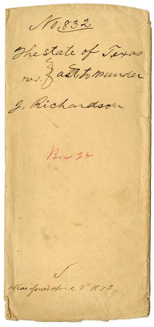 Primary view of object titled 'Documents pertaining to the case of The State of Texas vs. J. Richardson, cause no. 832[a], 1873'.