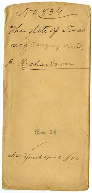 Documents pertaining to the case of The State of Texas vs. J. Richardson, cause no. 834[a], 1873