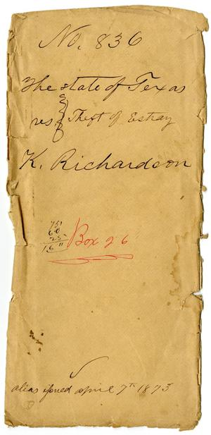 Primary view of object titled 'Documents pertaining to the case of The State of Texas vs. K. Richardson, cause no. 836, 1873'.