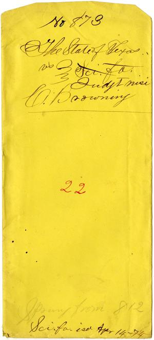 Documents related to the case of The State of Texas vs. C. Browning, cause no. 873a, 1874