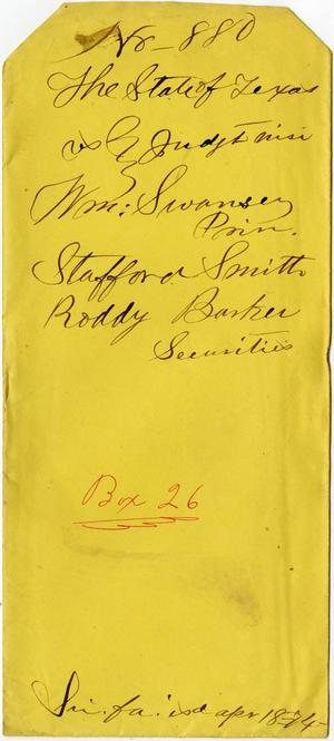 Primary view of object titled 'Documents related to the case of The State of Texas vs. William Swansey, prin., Stafford Smith, Roddy Barker, securities, cause no. 880a, 1874'.