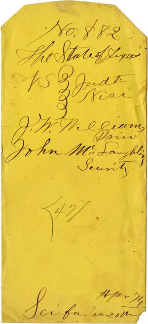 Primary view of object titled 'Documents related to the case of The State of Texas vs. J. W. William, prin., John McLaughlin, security, cause no. 882, 1874'.