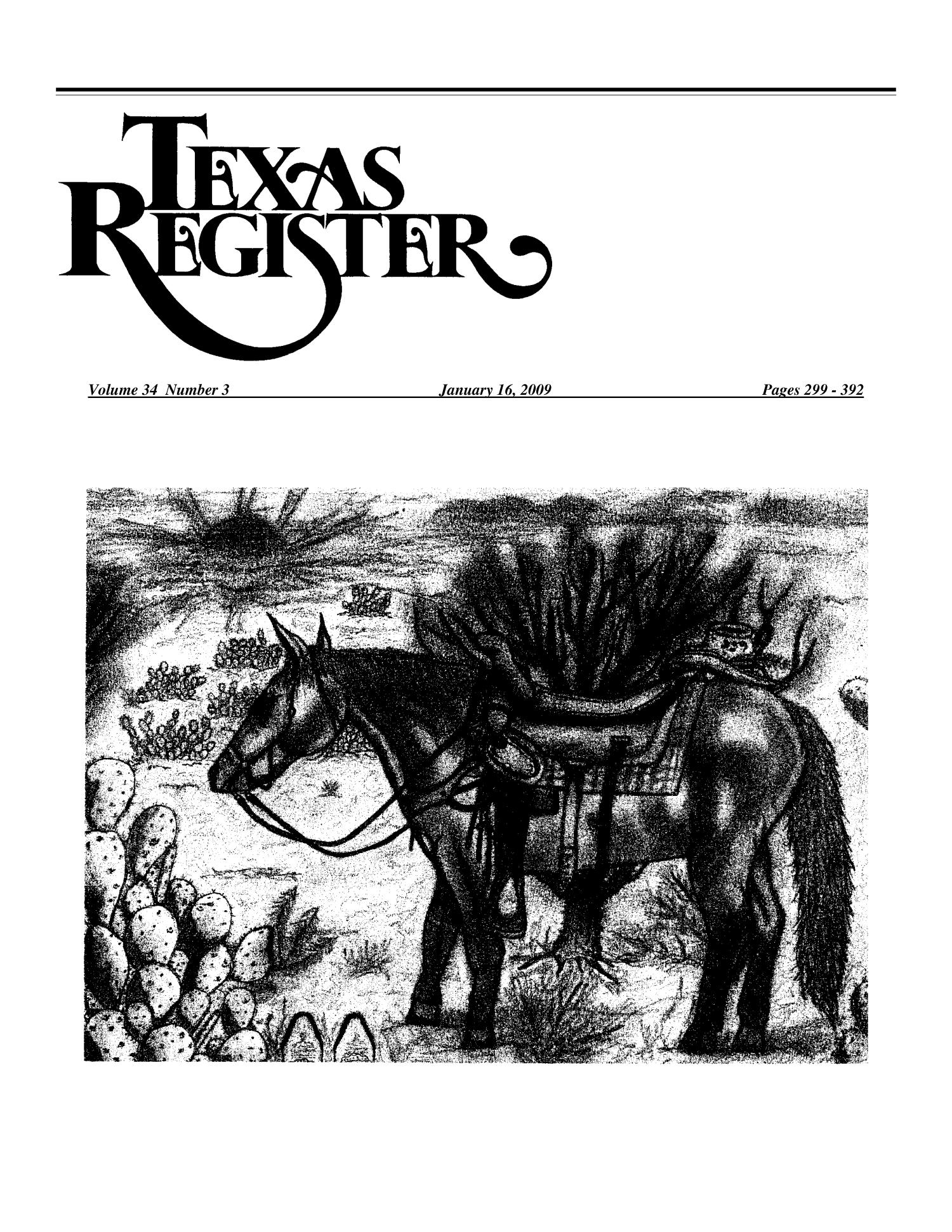 Texas Register, Volume 34, Number 3, Pages 299-392, January 16, 2009                                                                                                      299