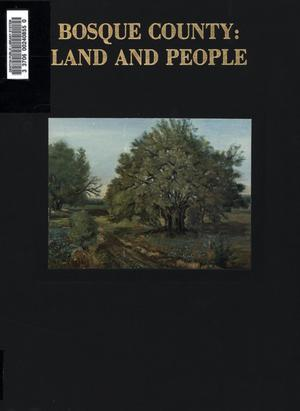 Bosque County: Land and People (A History of Bosque County, Texas)