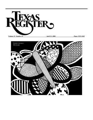 Primary view of object titled 'Texas Register, Volume 31, Number 16, Pages 3323-3442, April 21, 2006'.