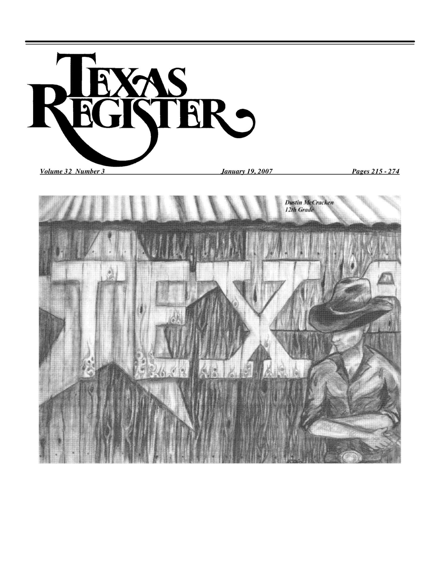 Texas Register, Volume 32, Number 3, Pages 215-274, January 19, 2007                                                                                                      215